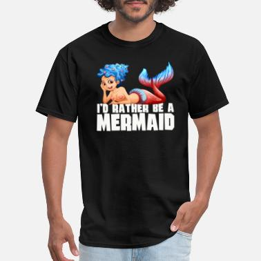 Mermen I'd Rather Be a Mermaid With Blue Hair - Men's T-Shirt