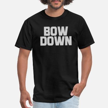 Bow Down Bow Down Bitches - Men's T-Shirt