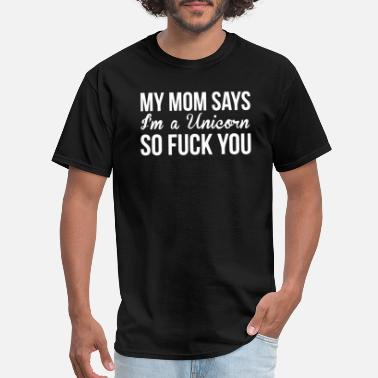 If Mom Says No my mom says - Men's T-Shirt