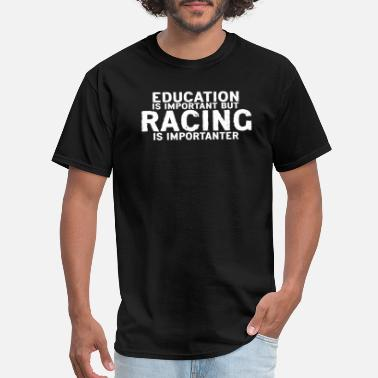 Important Education is important but Racing is importanter - Men's T-Shirt