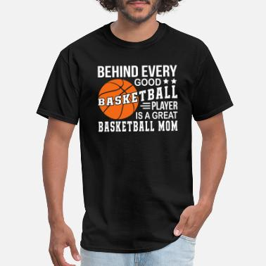 Every Basketball Behind Every Good Basketball Mom - Men's T-Shirt
