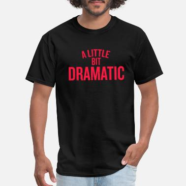 A Little Bit Dramatic A Little Bit Dramatic - Men's T-Shirt