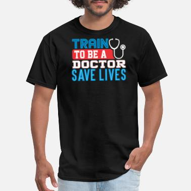 Medical Professional Medical Professional Train to be a Doctor Save Lives Stethoscope - Men's T-Shirt