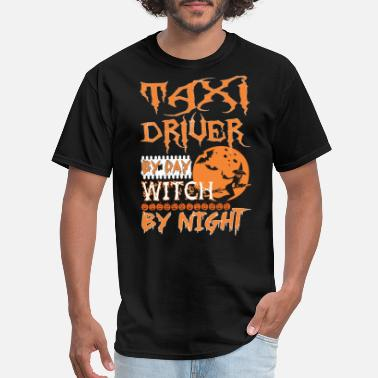 Night Driver Taxi Driver By Day Witch By Night Halloween - Men's T-Shirt