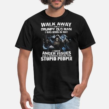 Walk walk away i am a grumpy old man i was born in may - Men's T-Shirt