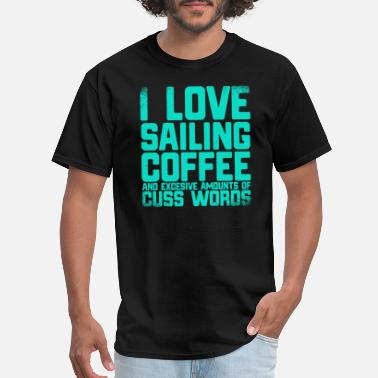 Divi Sailing - I Love Sailing Coffee Excessive Cuss W - Men's T-Shirt