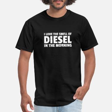 Morning I love the smell of diesel in the morning carfan - Men's T-Shirt