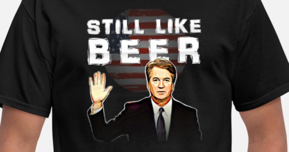 Kavanaugh T-Shirt I Lkie Beer Still Like Beer Men/'s T-Shirt Team Kavanaugh S-5XL