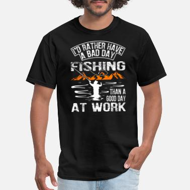 Bad Day At Work A Bad Day Fishing Than A Good Day At Work - Men's T-Shirt