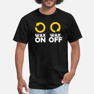 Wax Wax On Wax Off - Men's T-Shirt