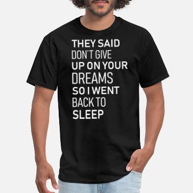 Dreams Dont Give Up On Your Dreams So Went Back To Sleep - Men's T-Shirt