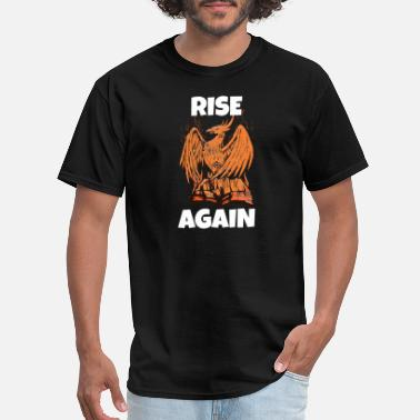 Rise And Rise Again Rise Again Phoenix Bird - Men's T-Shirt