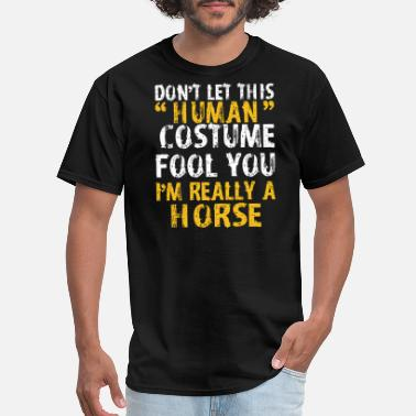 Horse Fool Halloween Dont Human Costume Fool Im Horse - Men's T-Shirt