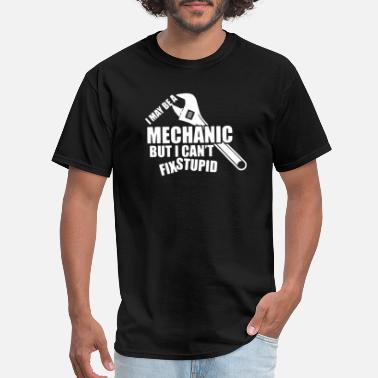 But I Cant Fix Stupid Mechanic But I Cant Fix Stupid T Shirt - Men's T-Shirt