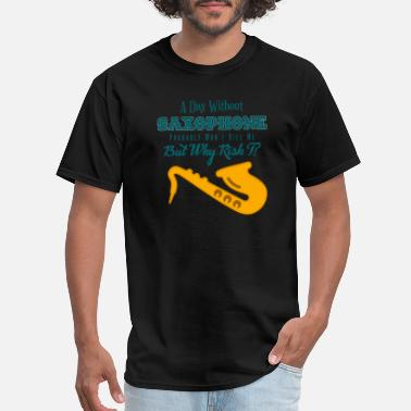 Saxophone Saxophonist SAXOPHONIST - A Day Without Saxophone - Men's T-Shirt