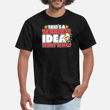Terrible Idea It's a terrible idea - gift ideas - Men's T-Shirt