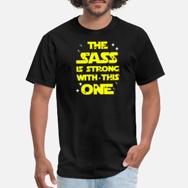 Sass THE SASS IS STRONG WITH THIS ONE - Men's T-Shirt