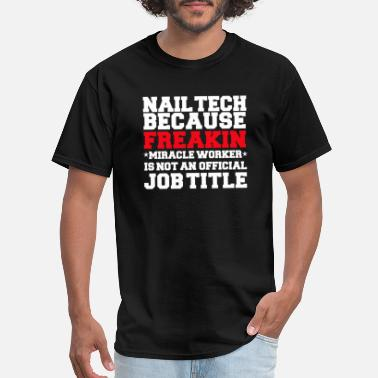 Nailed It Baby Nail Tech because Miracle Worker not a job title Nail Technician Manicurist - Men's T-Shirt