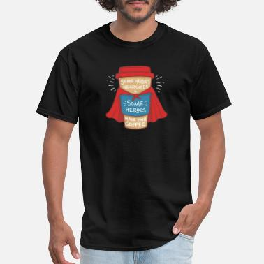 Espresso Some heroes wear capes some make your coffee - Men's T-Shirt
