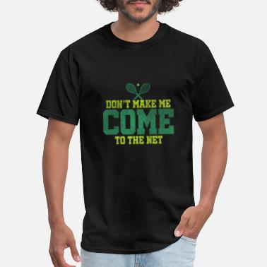 Net Dont make me come to the net gift - Men's T-Shirt