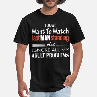 Standing i just want to watch last man standing and ignore - Men's T-Shirt