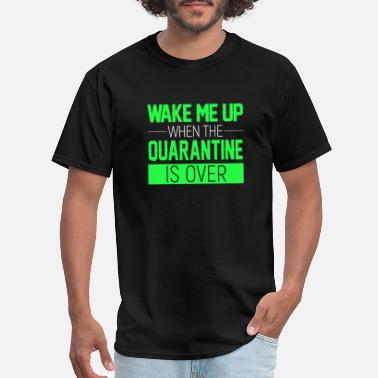 Over 40 Wake me Up When the Quarantine is Over - Men's T-Shirt