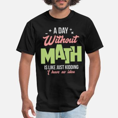 Math MATH: A Day Without Math - Men's T-Shirt