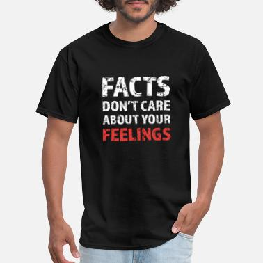 Care Facts Don't Care About Your Feelings Funny Comment - Men's T-Shirt
