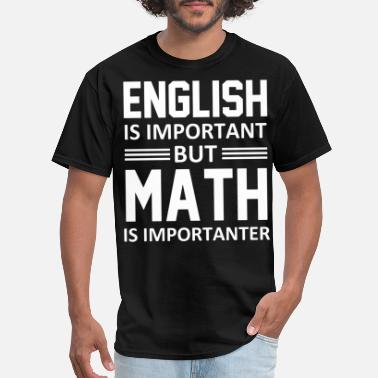 Important english is important but math is importanter subje - Men's T-Shirt