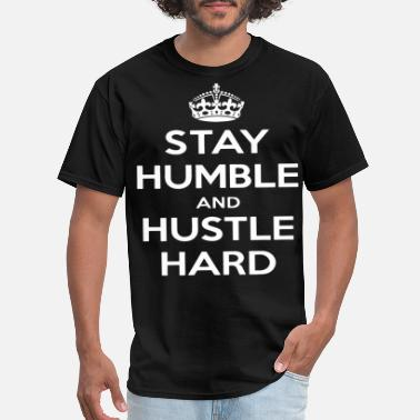 Stay Humble And Hustle Hard Motivation Inspiration - Men's T-Shirt