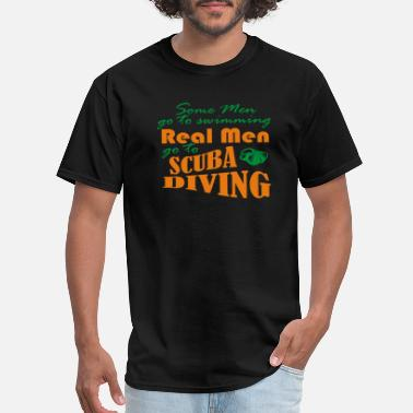 Mens Scuba Scuba Diving for real Men swimming Gift Idea - Men's T-Shirt