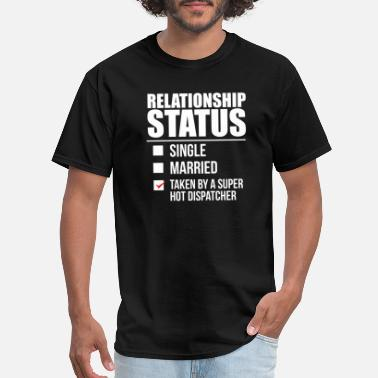 Relationship Relationship status taken by super hot Dispatcher - Men's T-Shirt
