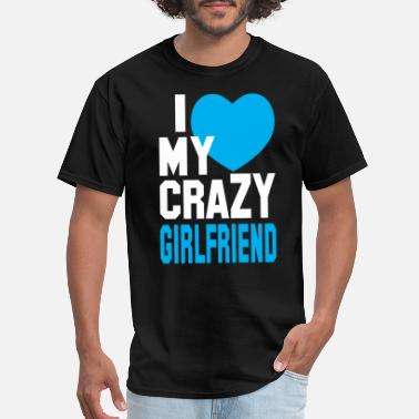 Boyfriend Girlfriend I LOVE my CRAZY Girlfriend - Men's T-Shirt