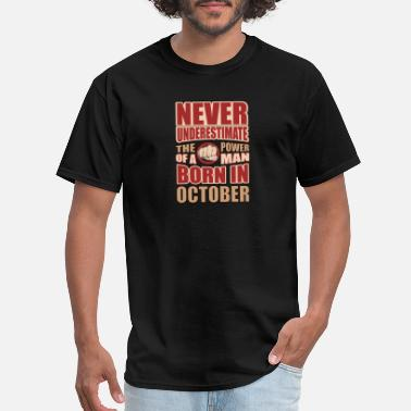 Power Of A Man Born In October The Power of a Man Born in October - Men's T-Shirt