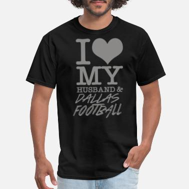 Ut Dallas Dallas - I Love My Husband & Dallas Football - Men's T-Shirt