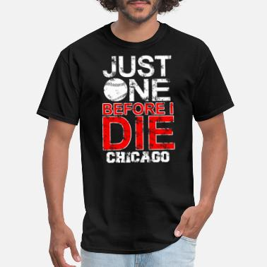 Bulls Chicago Jordan Michael Chicago - just one before i die chicago - Men's T-Shirt