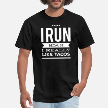 I Like Tacos Tacos - I run because i really like tacos - Men's T-Shirt