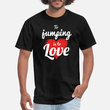 Porn Ski Jumping JUMPING - TO JUMPING IS TO LOVE - Men's T-Shirt