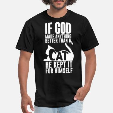 God Made Cats Cat - Cat is the best god have made cool t-shirt - Men's T-Shirt