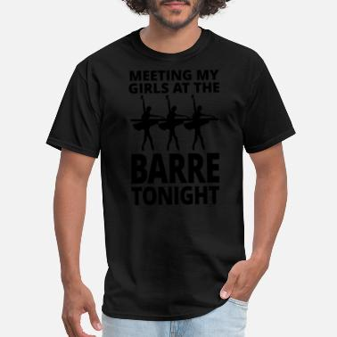 Plie Chasse Jete All Day Ballet B Ballet - Meeting My Girls At The Barre Tonight - Men's T-Shirt