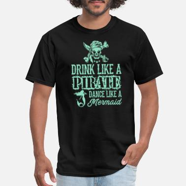 Somali Pirates Pirate - Drink Like A Pirate Dance Like A Mermai - Men's T-Shirt