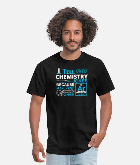 Biochemistry Humor T-Shirts - Chemistry - i tell bad chemistry jokes because a - Men's T-Shirt black