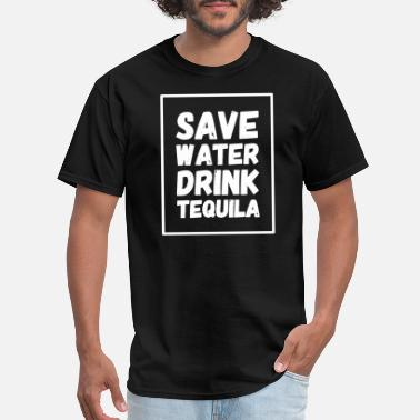 Drink Tequila Tequila - Save Water Drink Tequila - Men's T-Shirt