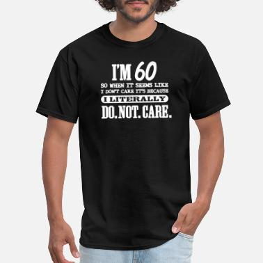 60th Birthday 60th birthday - 60 Literally Do Not Care Funny - Men's T-Shirt