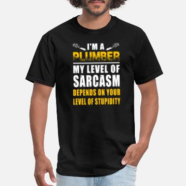 Plumber Crack Disguise Plumber - i'm a plumber my level of sarcasm depe - Men's T-Shirt