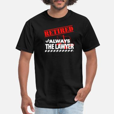 Lawyer Baby Lawyer - Retired But Always The Lawyer - Men's T-Shirt