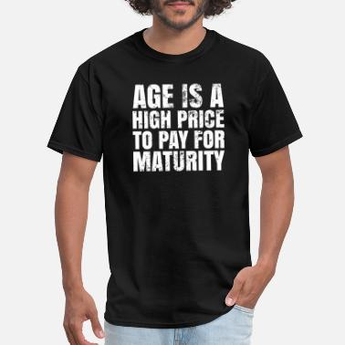 Price To Pay Price is right - Age is a High Price To Pay For - Men's T-Shirt