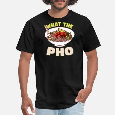 Vietnam Pho Pho - what the pho - Men's T-Shirt