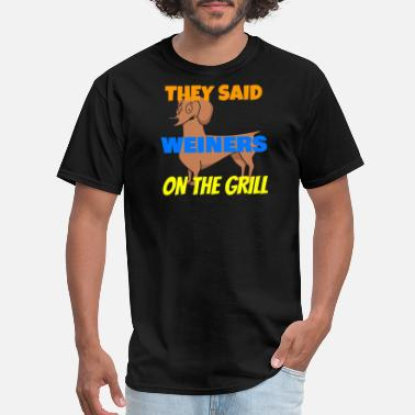 Weiner Dog Dog - weiner dog they said weiners on the grill - Men's T-Shirt