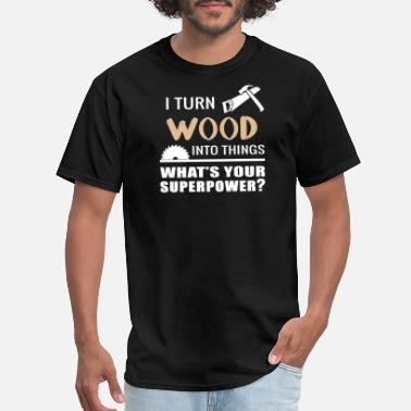 Superpower Woodworker - i turn wood into things what is you - Men's T-Shirt